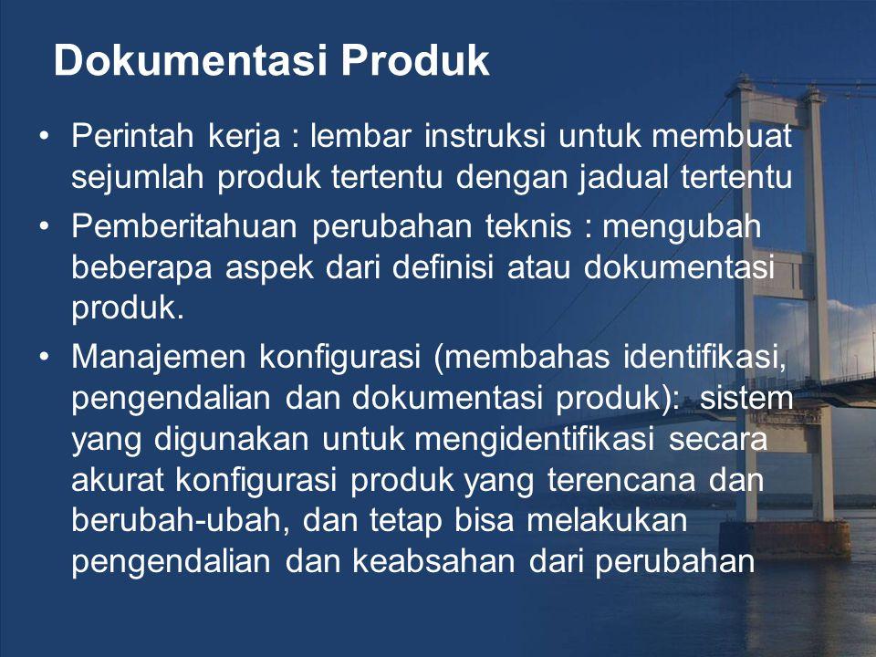 Dokumentasi Produk Perintah kerja : lembar instruksi untuk membuat sejumlah produk tertentu dengan jadual tertentu Pemberitahuan perubahan teknis : mengubah beberapa aspek dari definisi atau dokumentasi produk.