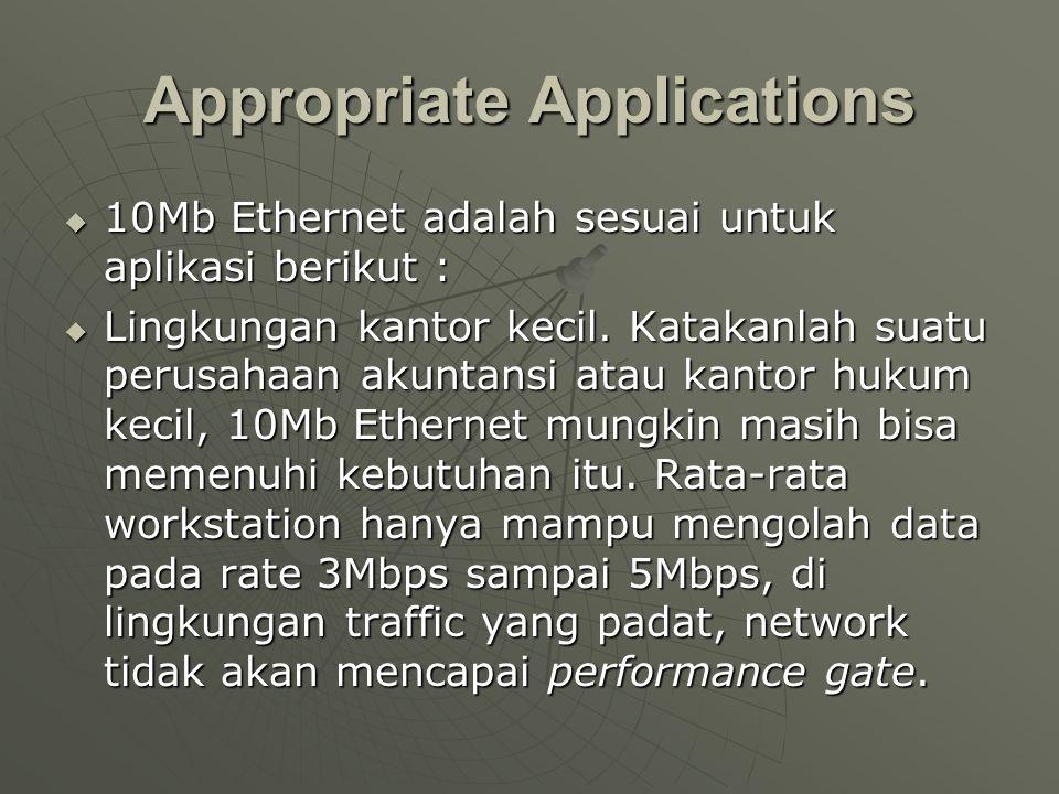 Appropriate Applications  10Mb Ethernet adalah sesuai untuk aplikasi berikut :  Lingkungan kantor kecil.