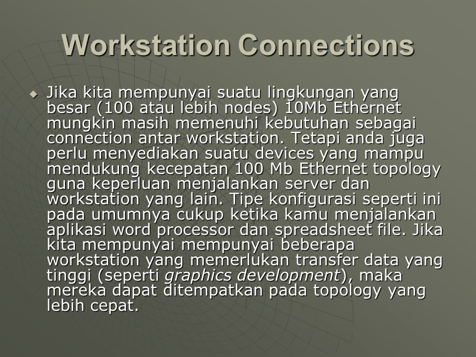 Workstation Connections  Jika kita mempunyai suatu lingkungan yang besar (100 atau lebih nodes) 10Mb Ethernet mungkin masih memenuhi kebutuhan sebagai connection antar workstation.