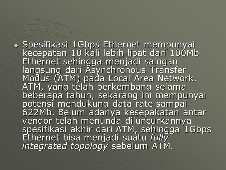  Spesifikasi 1Gbps Ethernet mempunyai kecepatan 10 kali lebih lipat dari 100Mb Ethernet sehingga menjadi saingan langsung dari Asynchronous Transfer Modus (ATM) pada Local Area Network.