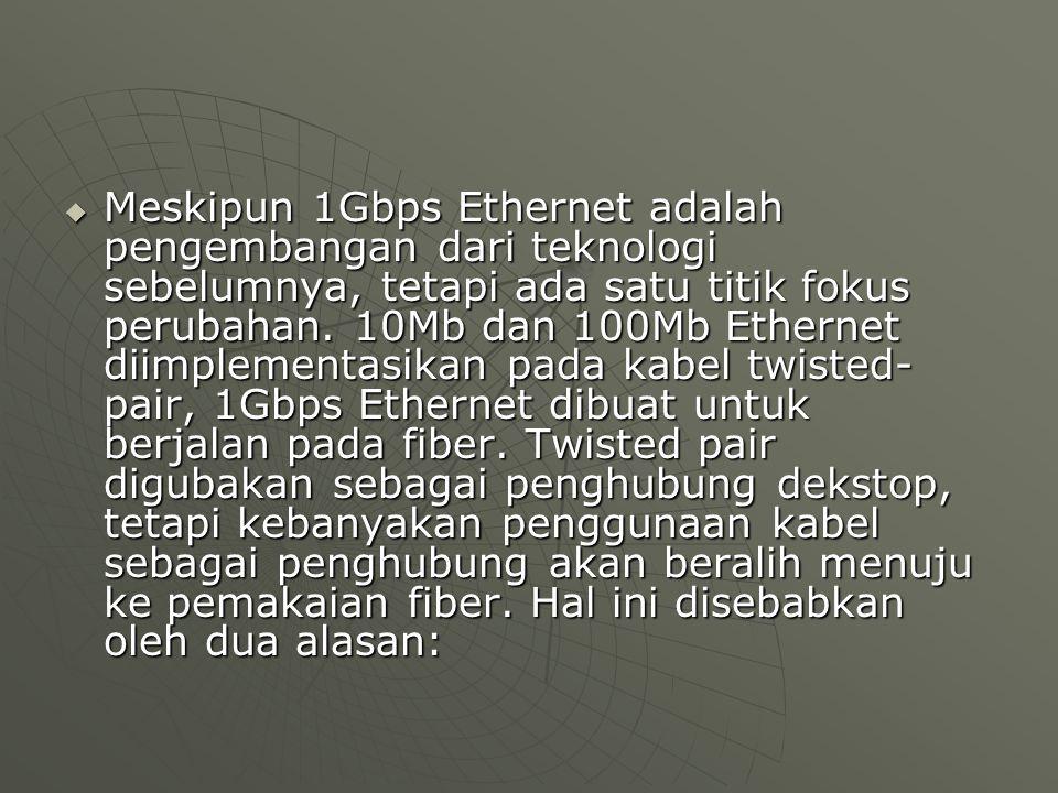  Meskipun 1Gbps Ethernet adalah pengembangan dari teknologi sebelumnya, tetapi ada satu titik fokus perubahan.
