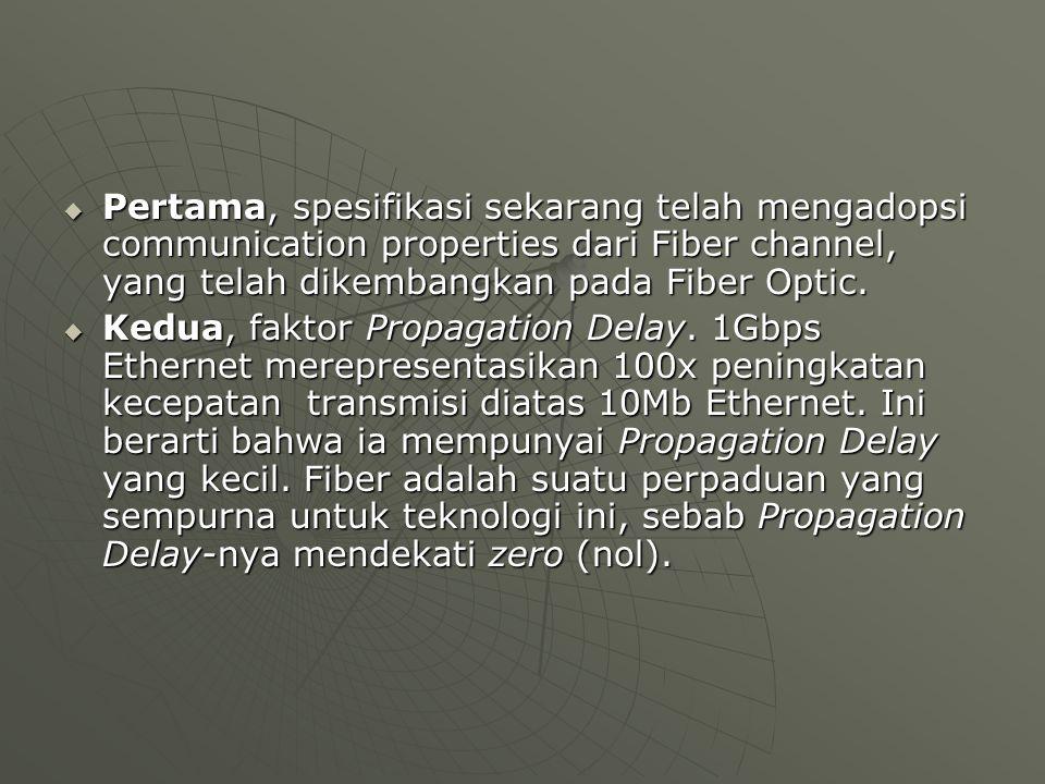  Pertama, spesifikasi sekarang telah mengadopsi communication properties dari Fiber channel, yang telah dikembangkan pada Fiber Optic.