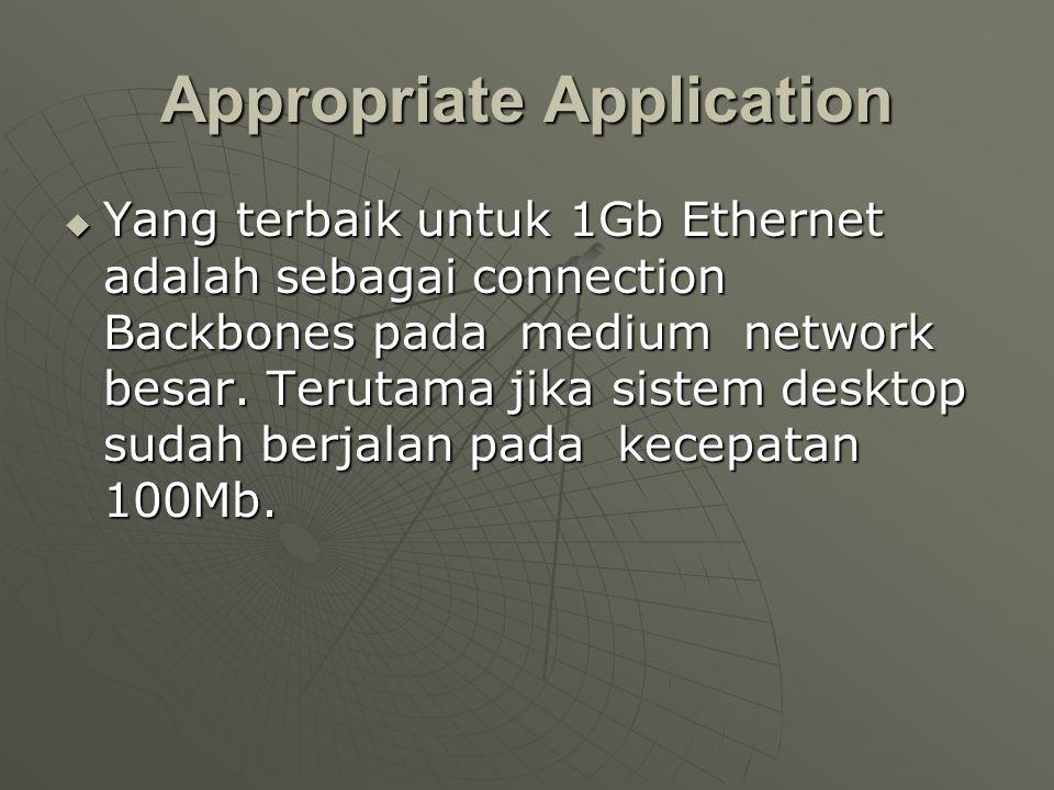 Appropriate Application  Yang terbaik untuk 1Gb Ethernet adalah sebagai connection Backbones pada medium network besar.