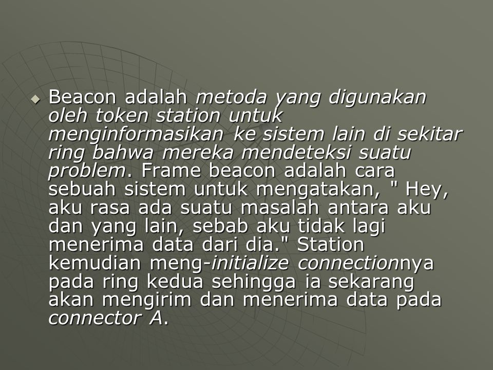  Beacon adalah metoda yang digunakan oleh token station untuk menginformasikan ke sistem lain di sekitar ring bahwa mereka mendeteksi suatu problem.
