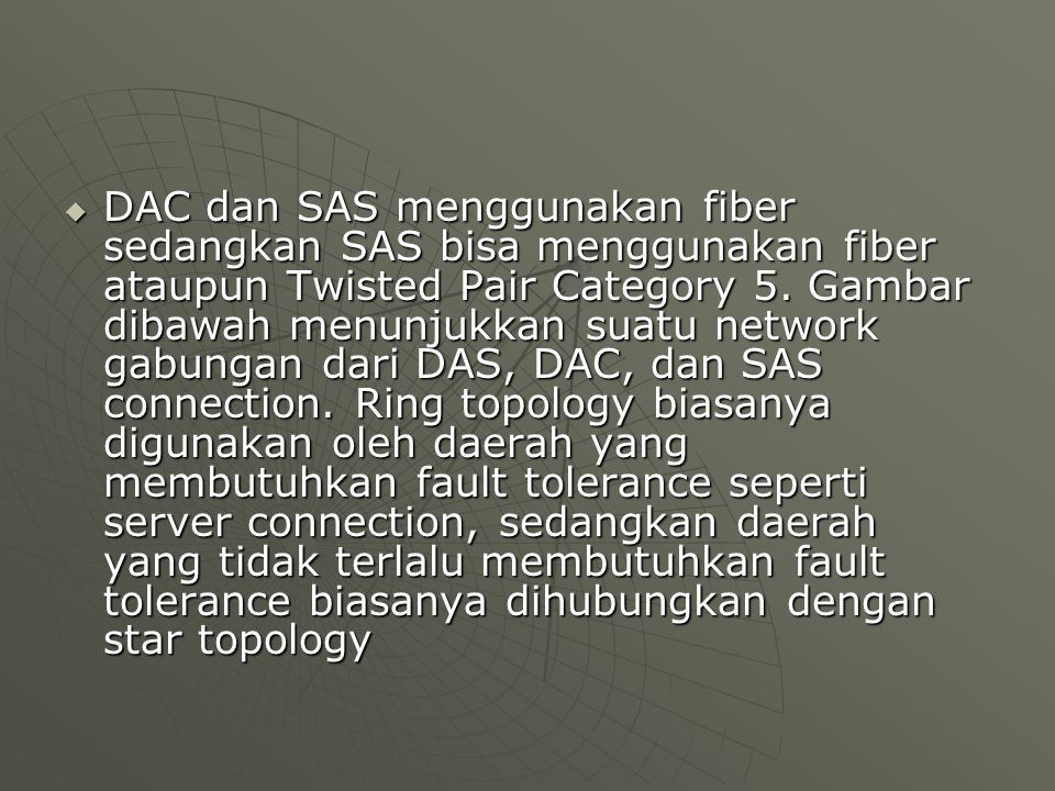  DAC dan SAS menggunakan fiber sedangkan SAS bisa menggunakan fiber ataupun Twisted Pair Category 5.