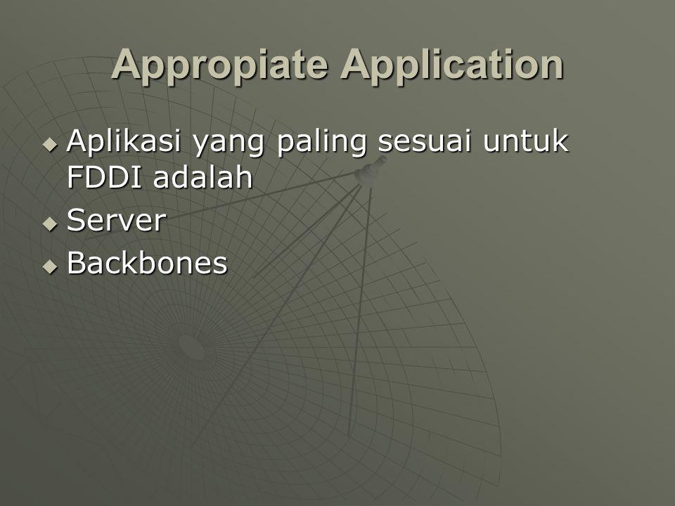 Appropiate Application  Aplikasi yang paling sesuai untuk FDDI adalah  Server  Backbones