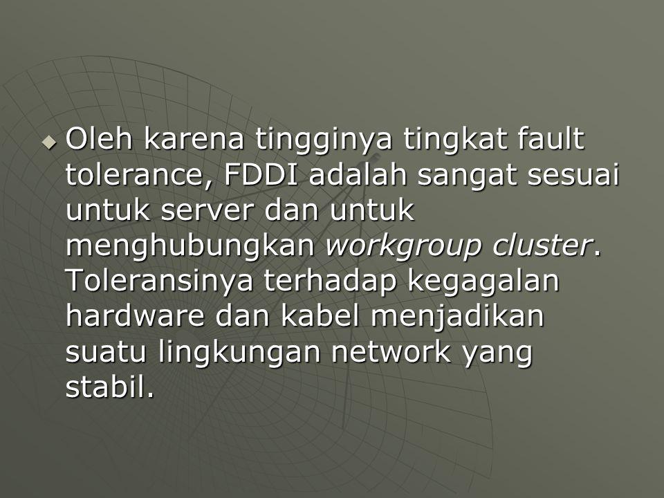  Oleh karena tingginya tingkat fault tolerance, FDDI adalah sangat sesuai untuk server dan untuk menghubungkan workgroup cluster.