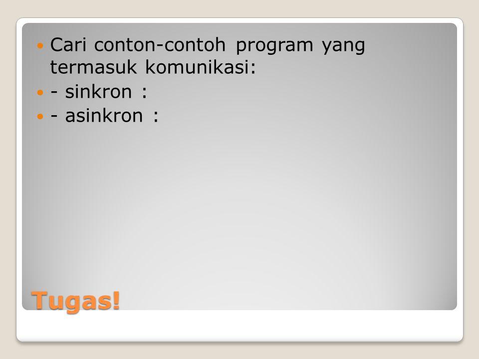 Tugas! Cari conton-contoh program yang termasuk komunikasi: - sinkron : - asinkron :
