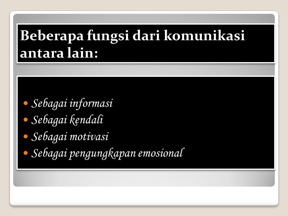Beberapa fungsi dari komunikasi antara lain: Sebagai informasi Sebagai kendali Sebagai motivasi Sebagai pengungkapan emosional Sebagai informasi Sebag