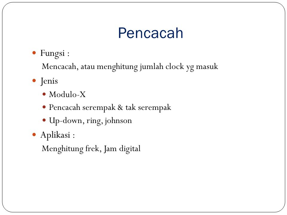Fungsi : Mencacah, atau menghitung jumlah clock yg masuk Jenis Modulo-X Pencacah serempak & tak serempak Up-down, ring, johnson Aplikasi : Menghitung