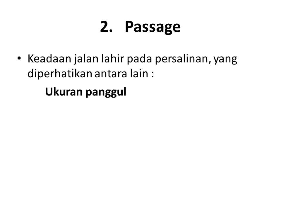 2. Passage Keadaan jalan lahir pada persalinan, yang diperhatikan antara lain : Ukuran panggul