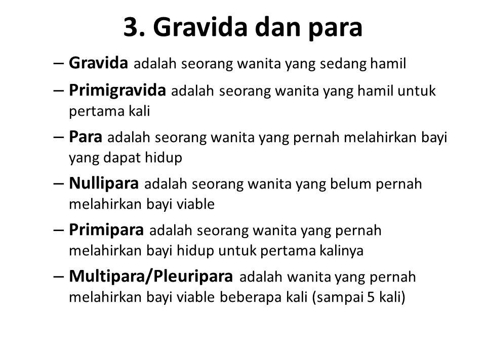 3. Gravida dan para – Gravida adalah seorang wanita yang sedang hamil – Primigravida adalah seorang wanita yang hamil untuk pertama kali – Para adalah