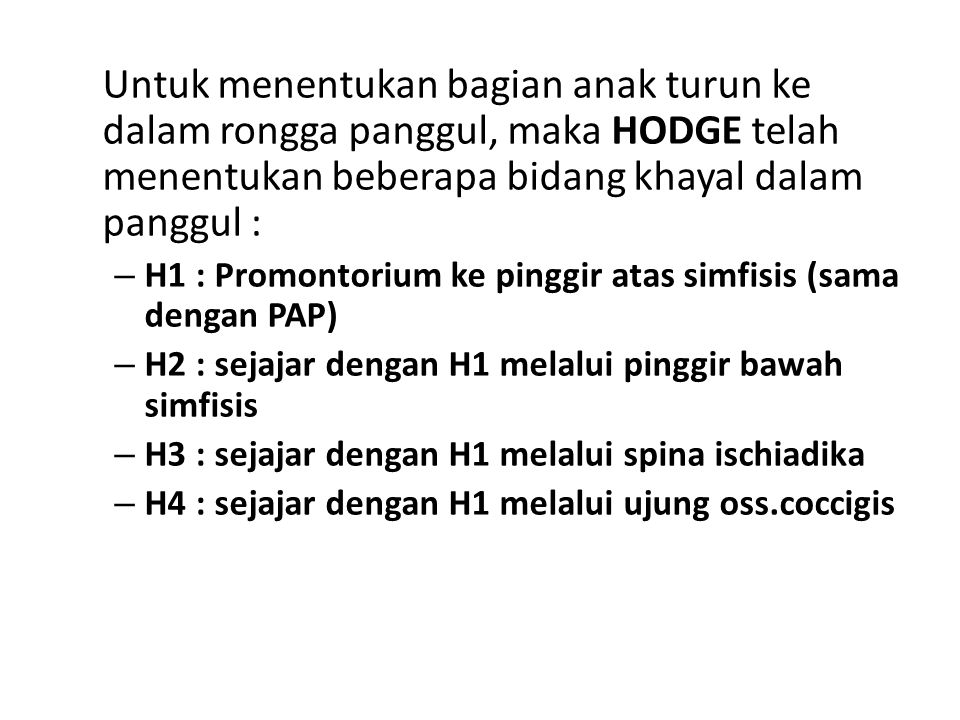 Untuk menentukan bagian anak turun ke dalam rongga panggul, maka HODGE telah menentukan beberapa bidang khayal dalam panggul : – H1 : Promontorium ke