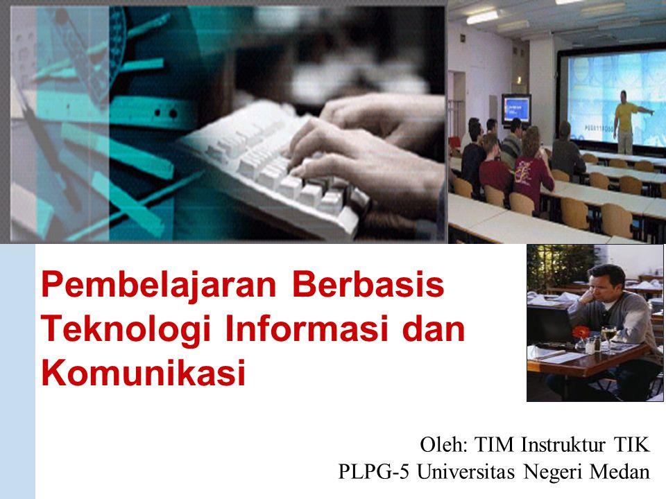 UNIMED Pembelajaran Berbasis Teknologi Informasi dan Komunikasi Oleh: TIM Instruktur TIK PLPG-5 Universitas Negeri Medan