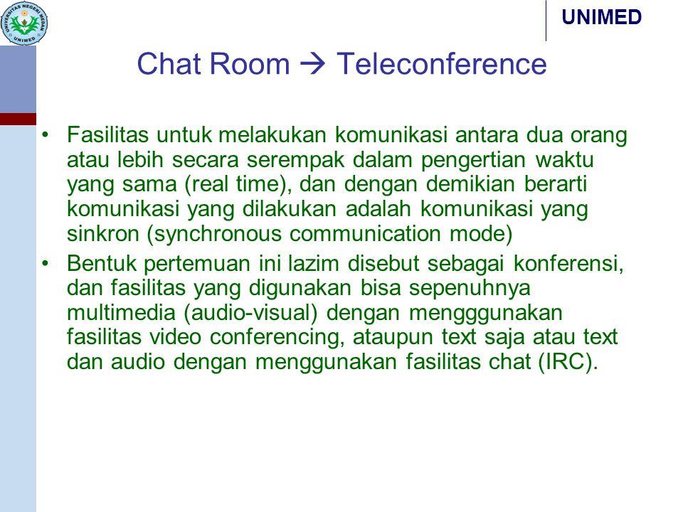 Chat Room  Teleconference Fasilitas untuk melakukan komunikasi antara dua orang atau lebih secara serempak dalam pengertian waktu yang sama (real tim