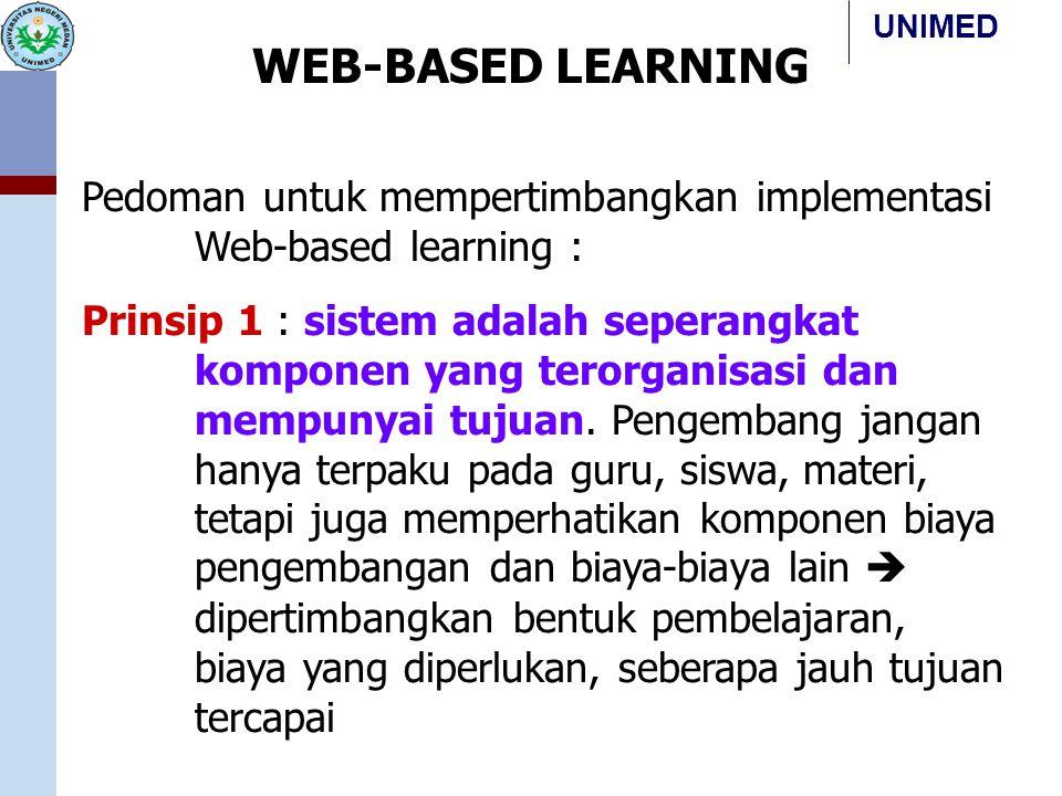 UNIMED WEB-BASED LEARNING Pedoman untuk mempertimbangkan implementasi Web-based learning : Prinsip 1 : sistem adalah seperangkat komponen yang terorga