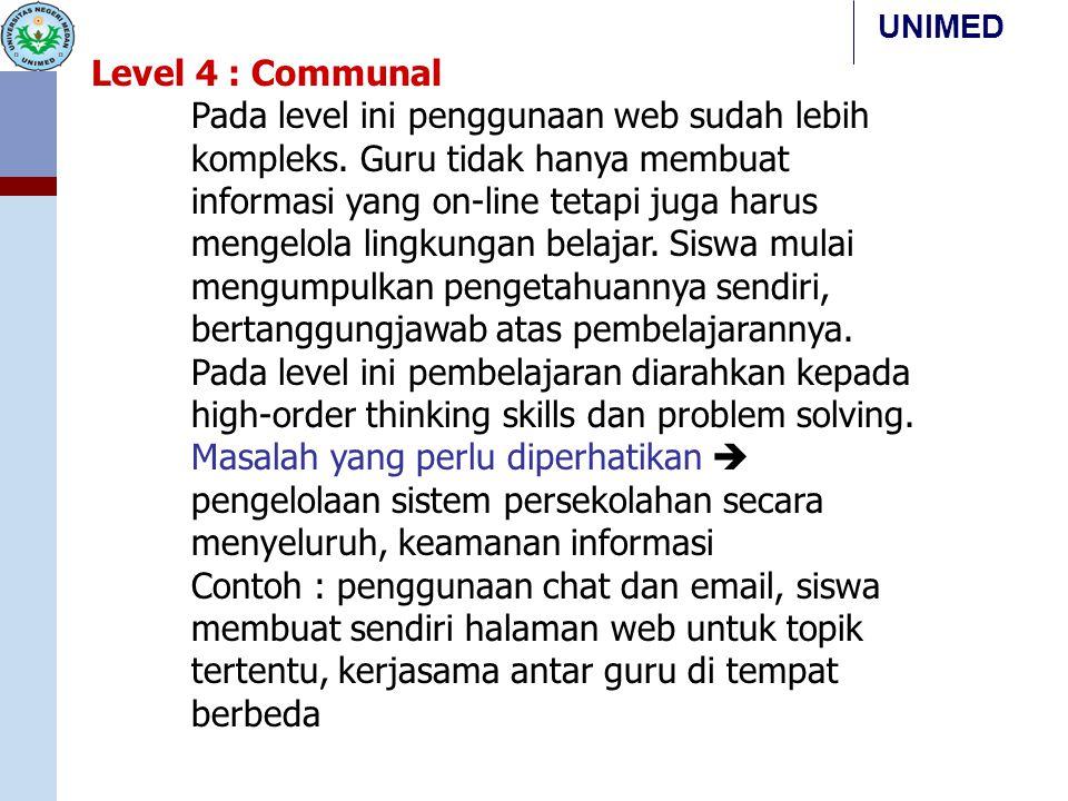 UNIMED Level 4 : Communal Pada level ini penggunaan web sudah lebih kompleks. Guru tidak hanya membuat informasi yang on-line tetapi juga harus mengel