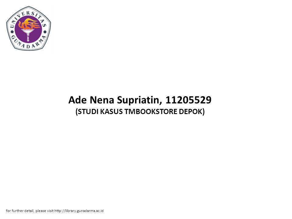 Ade Nena Supriatin, 11205529 (STUDI KASUS TMBOOKSTORE DEPOK) for further detail, please visit http://library.gunadarma.ac.id