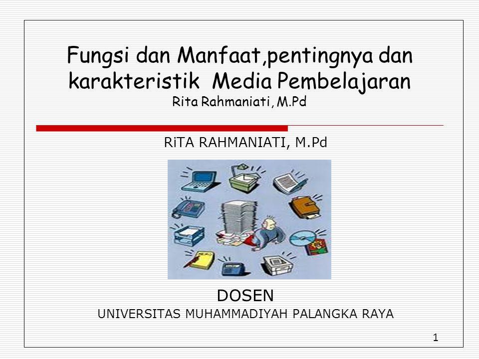 1 Fungsi dan Manfaat,pentingnya dan karakteristik Media Pembelajaran Rita Rahmaniati, M.Pd RiTA RAHMANIATI, M.Pd DOSEN UNIVERSITAS MUHAMMADIYAH PALANGKA RAYA