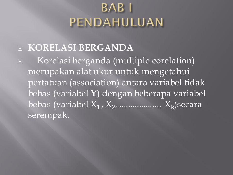  KORELASI BERGANDA  Korelasi berganda (multiple corelation) merupakan alat ukur untuk mengetahui pertatuan (association) antara variabel tidak bebas (variabel Y ) dengan beberapa variabel bebas (variabel X 1, X 2,...................