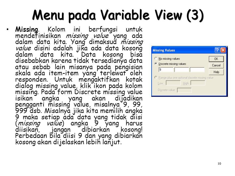 Menu pada Variable View (3) Missing. Kolom ini berfungsi untuk mendefinisikan missing value yang ada dalam data kita. Yang dimaksud missing value disi