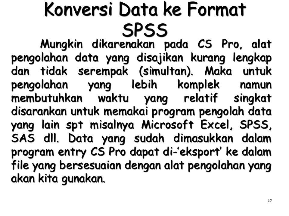 Konversi Data ke Format SPSS Mungkin dikarenakan pada CS Pro, alat pengolahan data yang disajikan kurang lengkap dan tidak serempak (simultan). Maka u