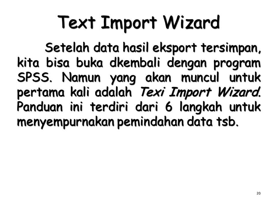 Text Import Wizard Setelah data hasil eksport tersimpan, kita bisa buka dkembali dengan program SPSS. Namun yang akan muncul untuk pertama kali adalah