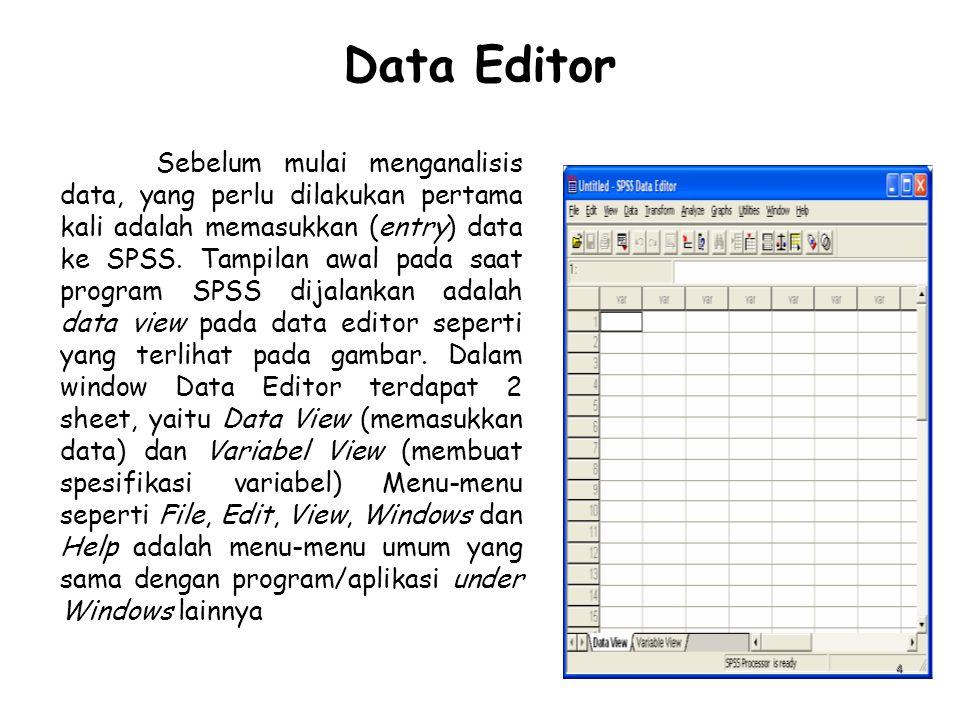 Data Editor Sebelum mulai menganalisis data, yang perlu dilakukan pertama kali adalah memasukkan (entry) data ke SPSS. Tampilan awal pada saat program