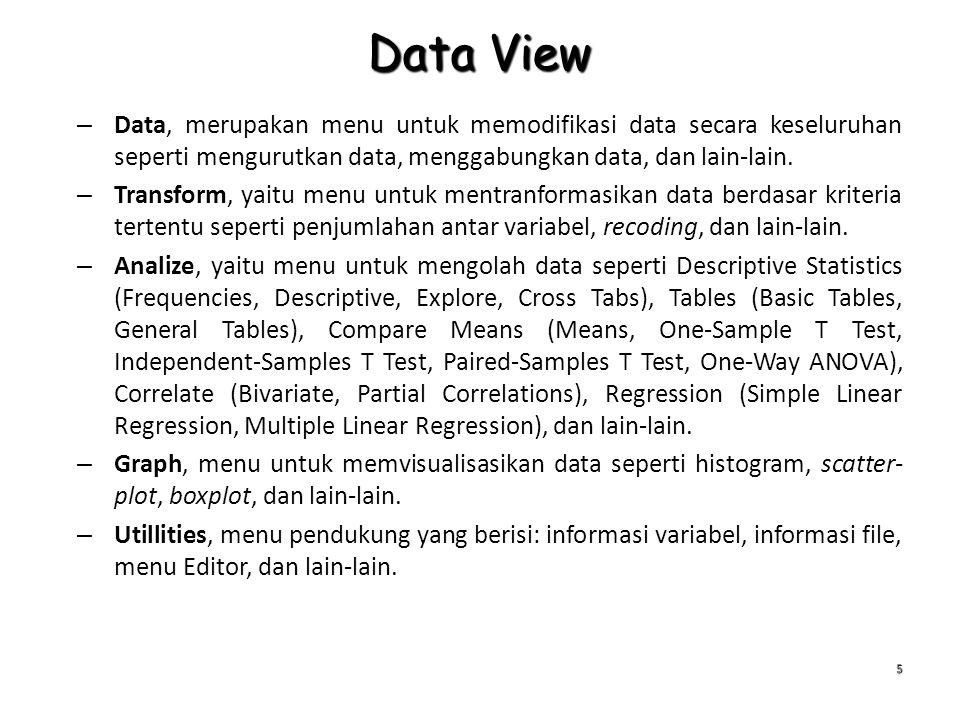 Data View – Data, merupakan menu untuk memodifikasi data secara keseluruhan seperti mengurutkan data, menggabungkan data, dan lain-lain. – Transform,