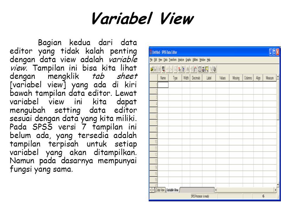 Variabel View Bagian kedua dari data editor yang tidak kalah penting dengan data view adalah variable view. Tampilan ini bisa kita lihat dengan mengkl
