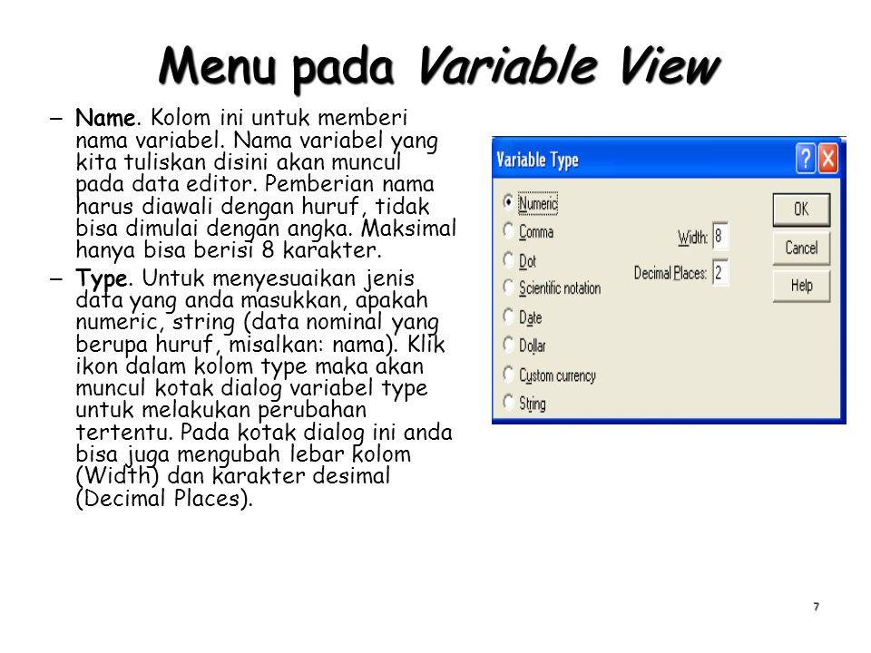 Menu pada Variable View – Name. Kolom ini untuk memberi nama variabel. Nama variabel yang kita tuliskan disini akan muncul pada data editor. Pemberian