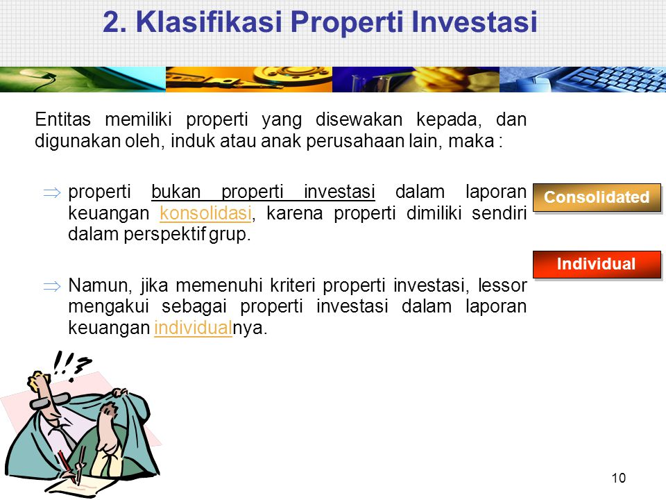 2. Klasifikasi Properti Investasi Entitas memiliki properti yang disewakan kepada, dan digunakan oleh, induk atau anak perusahaan lain, maka :  prope