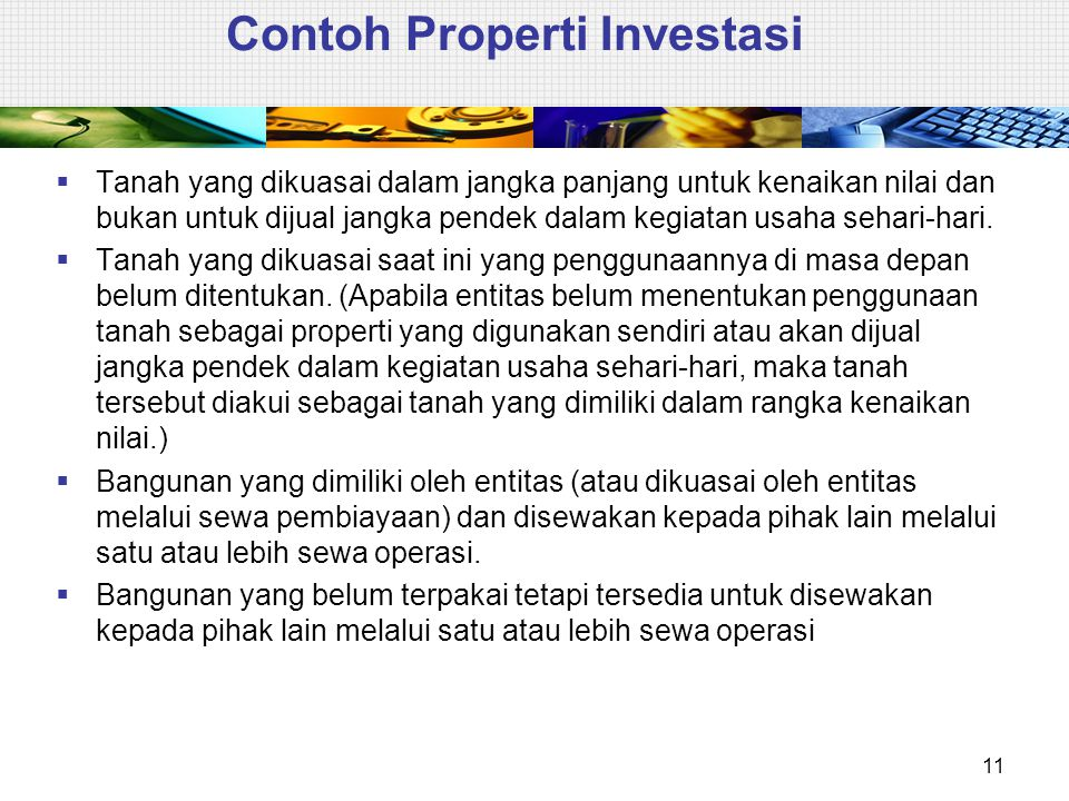 Contoh Properti Investasi  Tanah yang dikuasai dalam jangka panjang untuk kenaikan nilai dan bukan untuk dijual jangka pendek dalam kegiatan usaha se