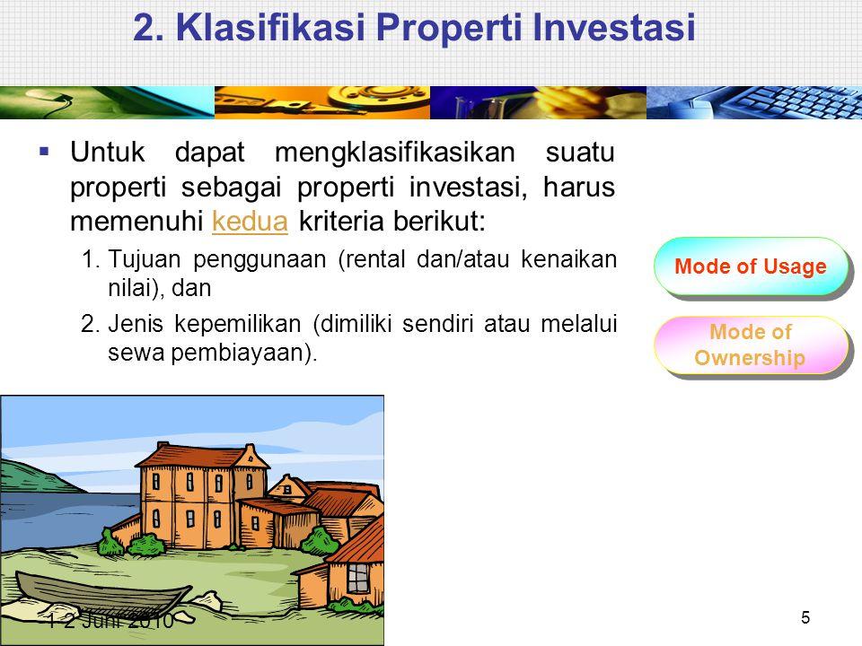 2. Klasifikasi Properti Investasi  Untuk dapat mengklasifikasikan suatu properti sebagai properti investasi, harus memenuhi kedua kriteria berikut: 1