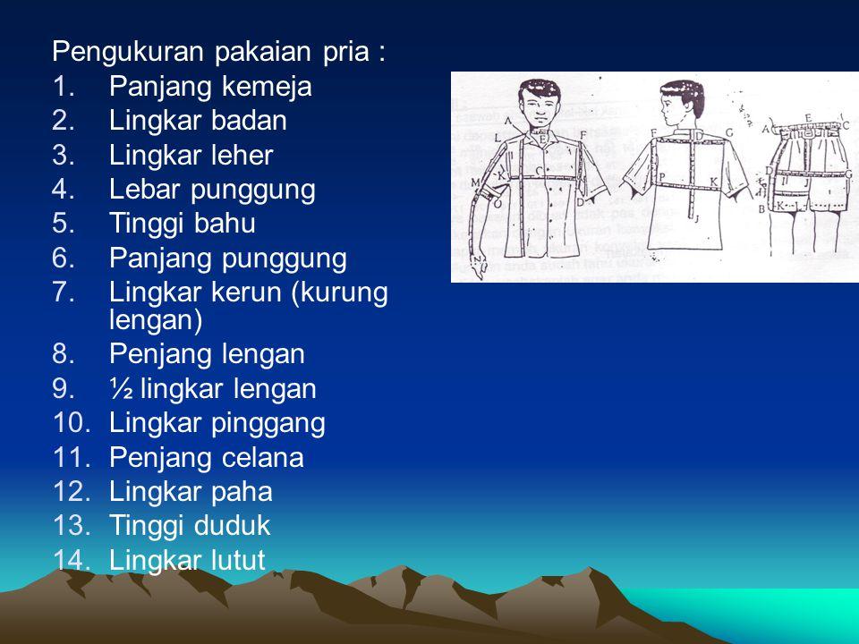 Pengukuran pakaian pria : 1.Panjang kemeja 2.Lingkar badan 3.Lingkar leher 4.Lebar punggung 5.Tinggi bahu 6.Panjang punggung 7.Lingkar kerun (kurung l
