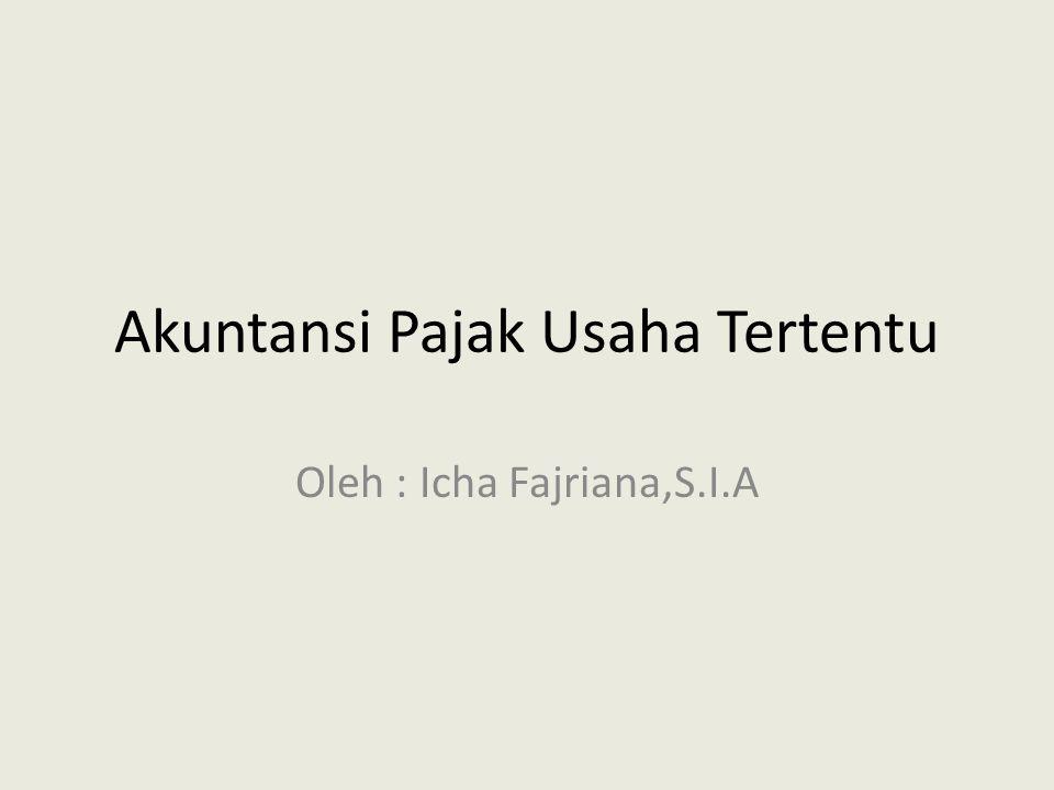 Akuntansi Pajak Usaha Tertentu Oleh : Icha Fajriana,S.I.A