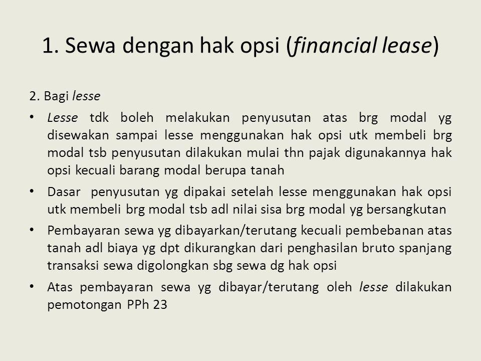 1. Sewa dengan hak opsi (financial lease) 2. Bagi lesse Lesse tdk boleh melakukan penyusutan atas brg modal yg disewakan sampai lesse menggunakan hak