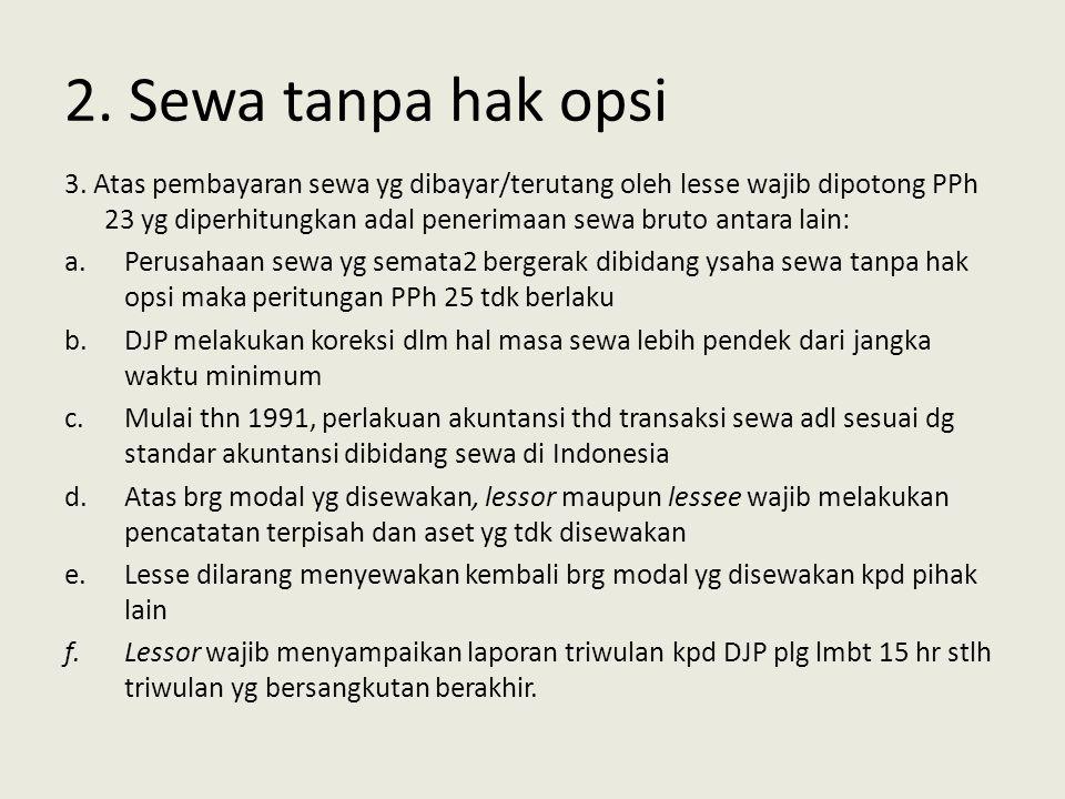 2. Sewa tanpa hak opsi 3. Atas pembayaran sewa yg dibayar/terutang oleh lesse wajib dipotong PPh 23 yg diperhitungkan adal penerimaan sewa bruto antar