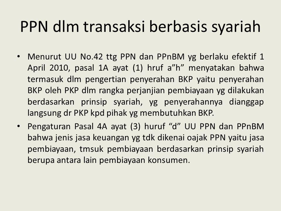 """PPN dlm transaksi berbasis syariah Menurut UU No.42 ttg PPN dan PPnBM yg berlaku efektif 1 April 2010, pasal 1A ayat (1) hruf a""""h"""" menyatakan bahwa te"""