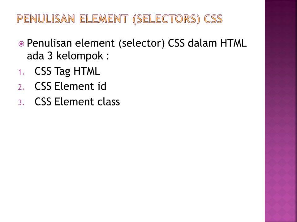  Penulisan element (selector) CSS dalam HTML ada 3 kelompok : 1.