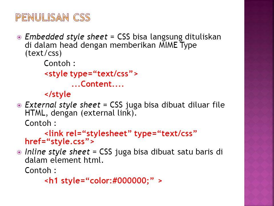  Embedded style sheet = CSS bisa langsung dituliskan di dalam head dengan memberikan MIME Type (text/css) Contoh :...Content....
