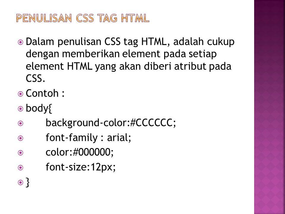  Dalam penulisan CSS tag HTML, adalah cukup dengan memberikan element pada setiap element HTML yang akan diberi atribut pada CSS.