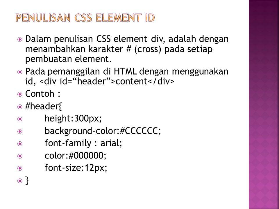  Dalam penulisan CSS element div, adalah dengan menambahkan karakter # (cross) pada setiap pembuatan element.