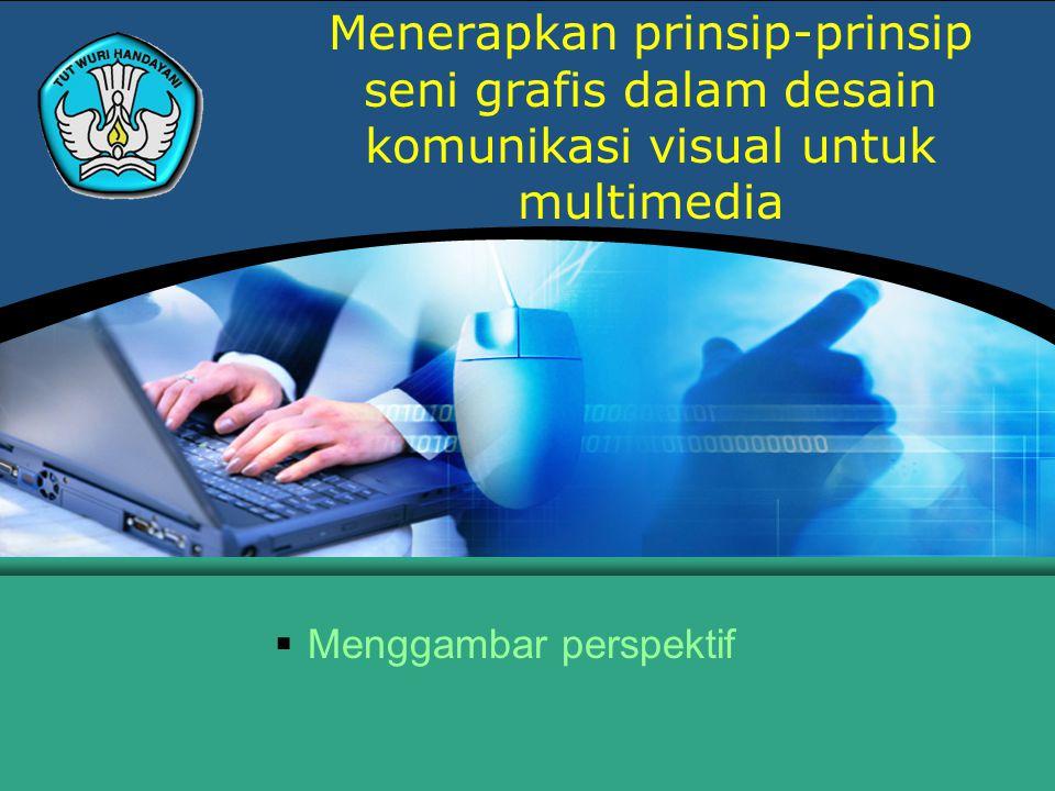 Menerapkan prinsip-prinsip seni grafis dalam desain komunikasi visual untuk multimedia  Menggambar perspektif