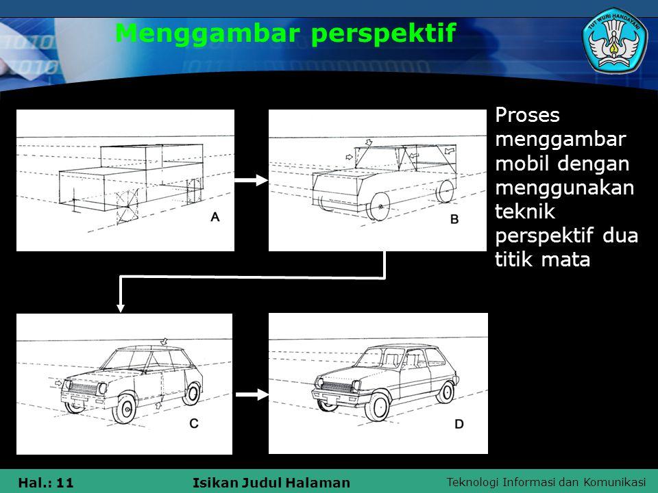 Teknologi Informasi dan Komunikasi Hal.: 11Isikan Judul Halaman Menggambar perspektif Proses menggambar mobil dengan menggunakan teknik perspektif dua titik mata