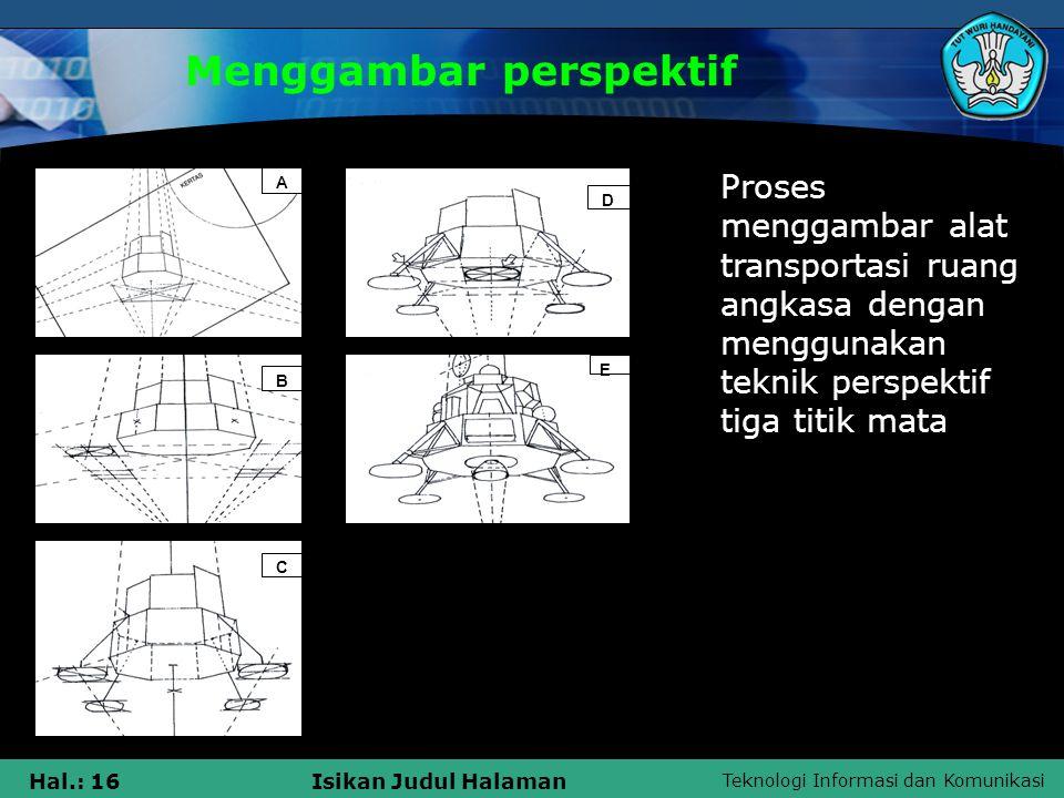 Teknologi Informasi dan Komunikasi Hal.: 16Isikan Judul Halaman Menggambar perspektif A B C D E Proses menggambar alat transportasi ruang angkasa deng
