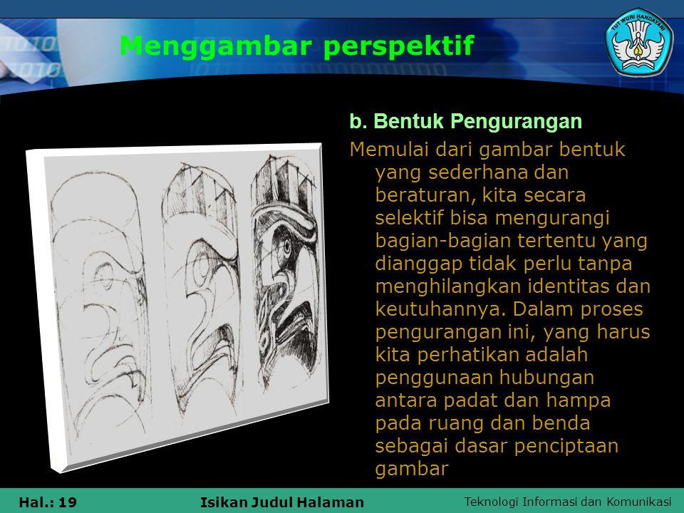 Teknologi Informasi dan Komunikasi Hal.: 19Isikan Judul Halaman Menggambar perspektif b. Bentuk Pengurangan Memulai dari gambar bentuk yang sederhana