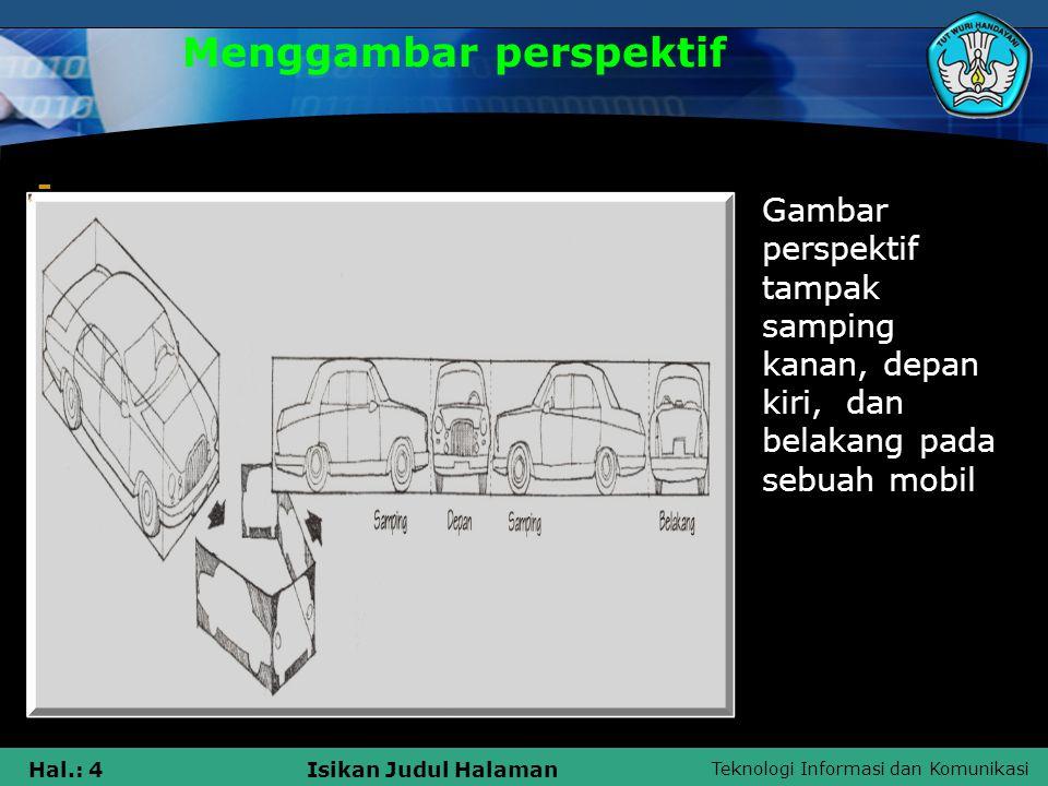 Teknologi Informasi dan Komunikasi Hal.: 4Isikan Judul Halaman Menggambar perspektif - Gambar perspektif tampak samping kanan, depan kiri, dan belakang pada sebuah mobil