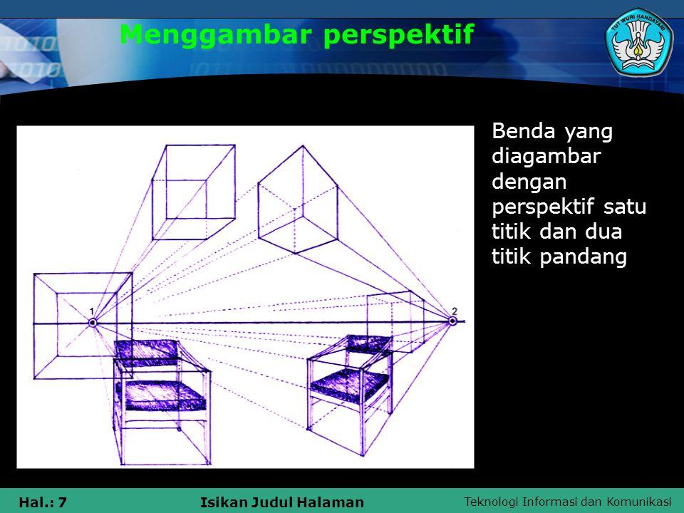 Teknologi Informasi dan Komunikasi Hal.: 7Isikan Judul Halaman Menggambar perspektif Benda yang diagambar dengan perspektif satu titik dan dua titik pandang