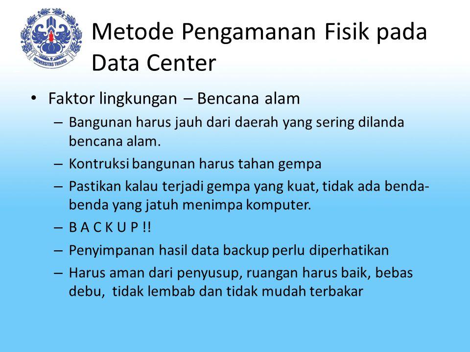 Metode Pengamanan Fisik pada Data Center Faktor lingkungan – Bencana alam – Bangunan harus jauh dari daerah yang sering dilanda bencana alam. – Kontru